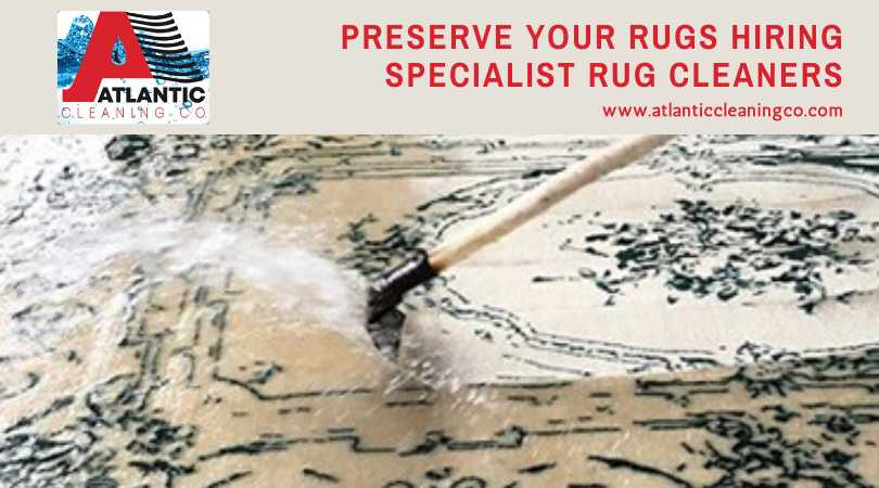 Preserve Your Rugs Hiring Specialist Rug Cleaners