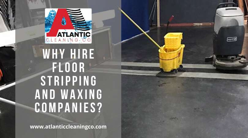 Why Hire Floor Stripping and Waxing Companies