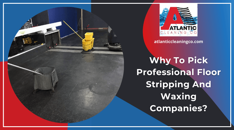 Why To Pick Professional Floor Stripping And Waxing Companies?