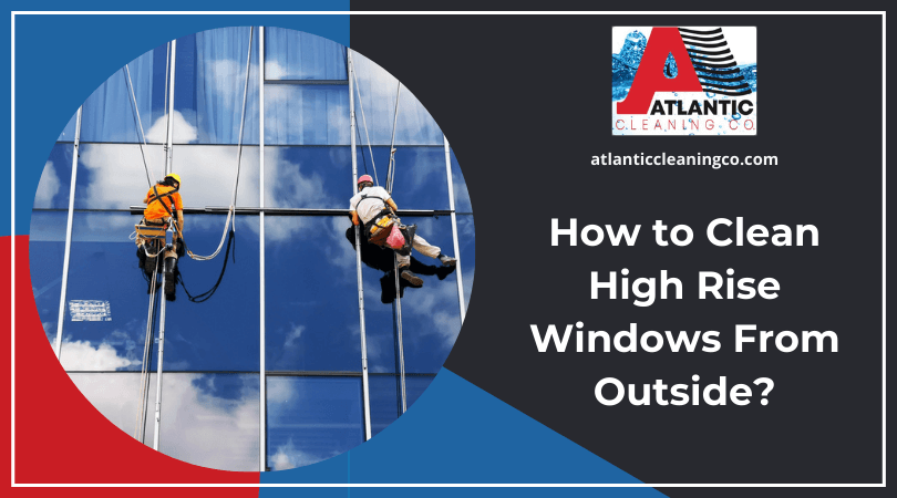 How to Clean High Rise Windows From Outside?