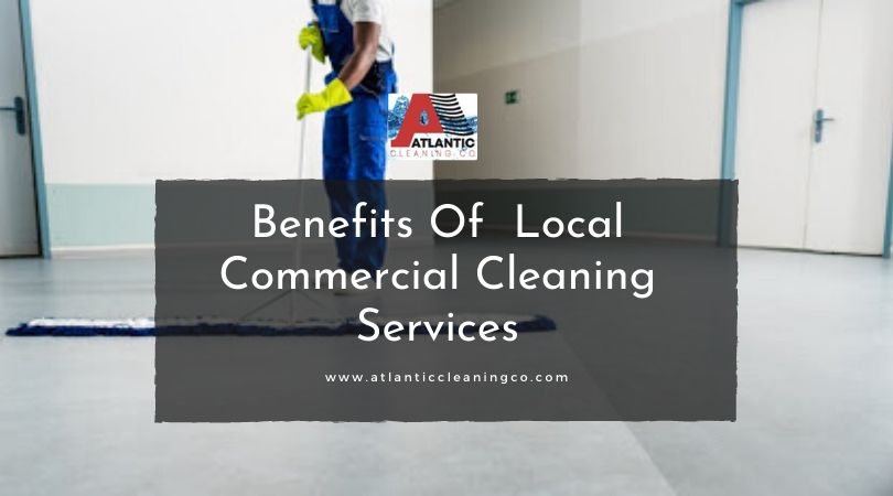 Benefits Of Local Commercial Cleaning Services