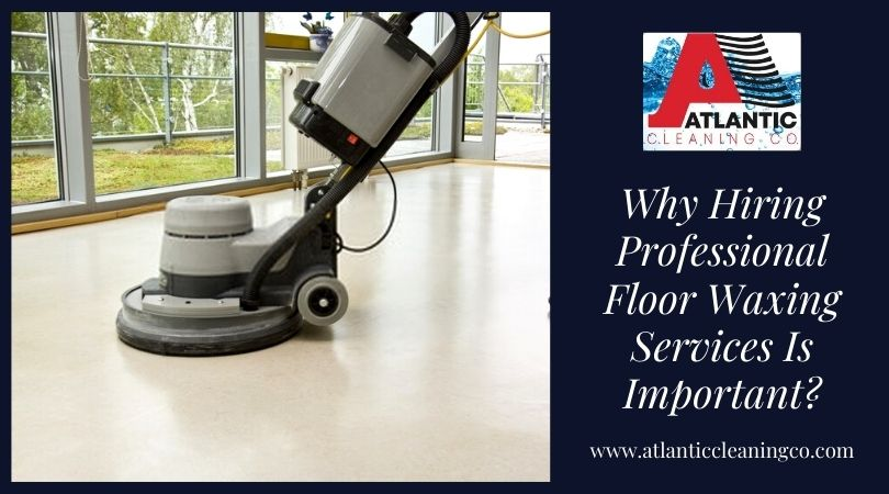 Why Hiring Professional Floor Waxing Services Is Important