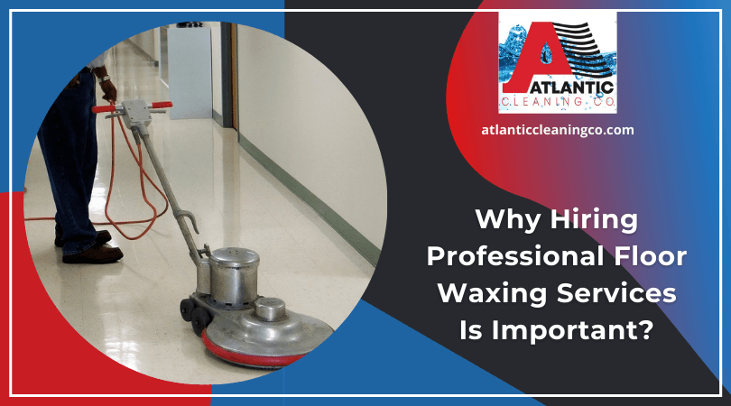 Why Hiring Professional Floor Waxing Services Is Important?