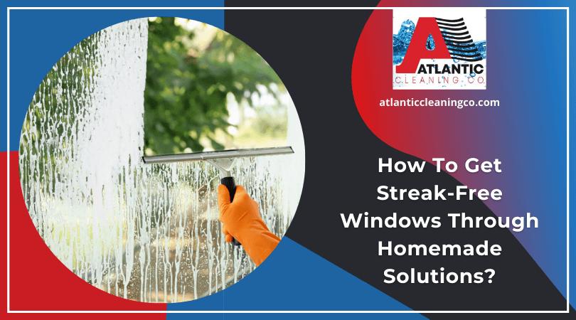 How To Get Streak-Free Windows Through Homemade Solutions?