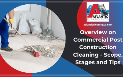 Overview On Commercial Post Construction Cleaning- Scope, Stages and Tips