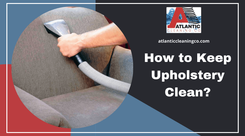 How to Keep Upholstery Clean?