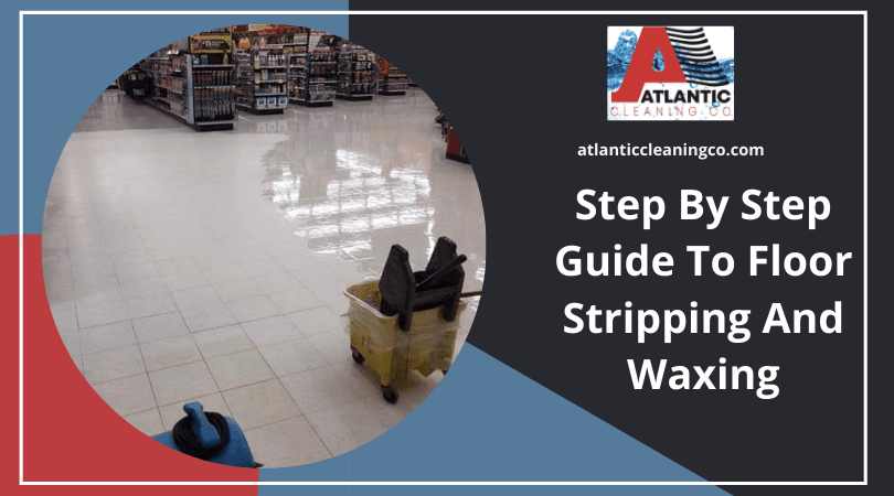 Step By Step Guide To Floor Stripping And Waxing