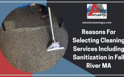 Reasons For Selecting Cleaning Services Including Sanitization in Fall River MA
