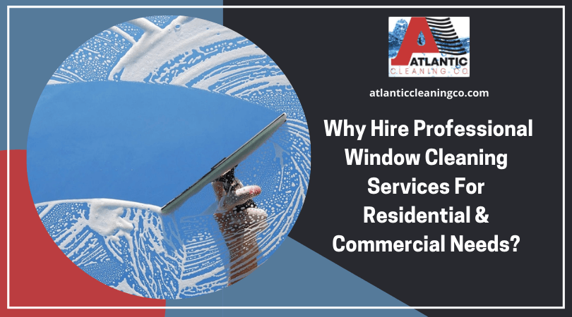 Why Hire Professional Window Cleaning Services For Residential and Commercial Needs
