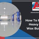 How To Remove Heavy Floor Wax Build Up