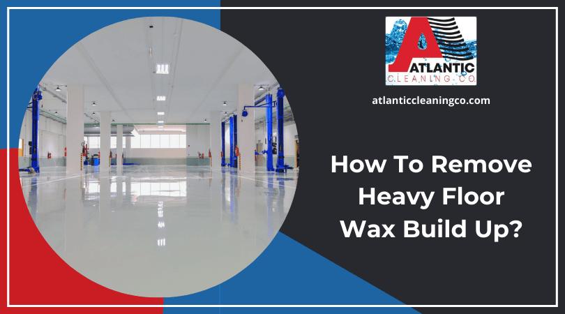 How To Remove Heavy Floor Wax Build Up?