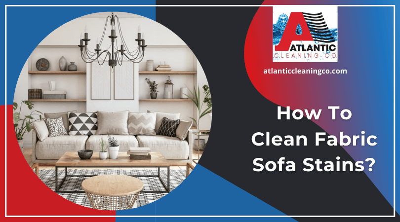 How To Clean Fabric Sofa Stains?