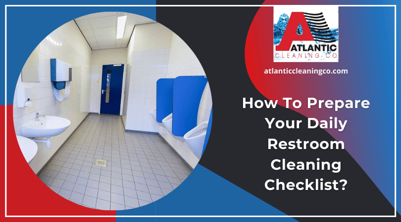 How To Prepare Your Daily Restroom Cleaning Checklist?