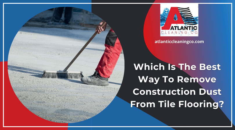 Which Is The Best Way To Remove Construction Dust From Tile Flooring?